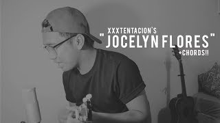 JOCELYN FLORES - XXXTENTACION (Cover) + CHORDS!!