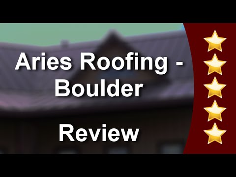 Boulder Roofing Companies U2013 Aries Roofing Incredible Five Star Review