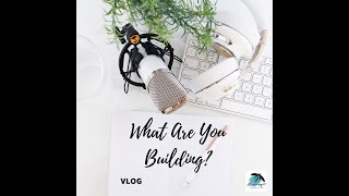 VLOG 6.10.2020 - What Are You Building?