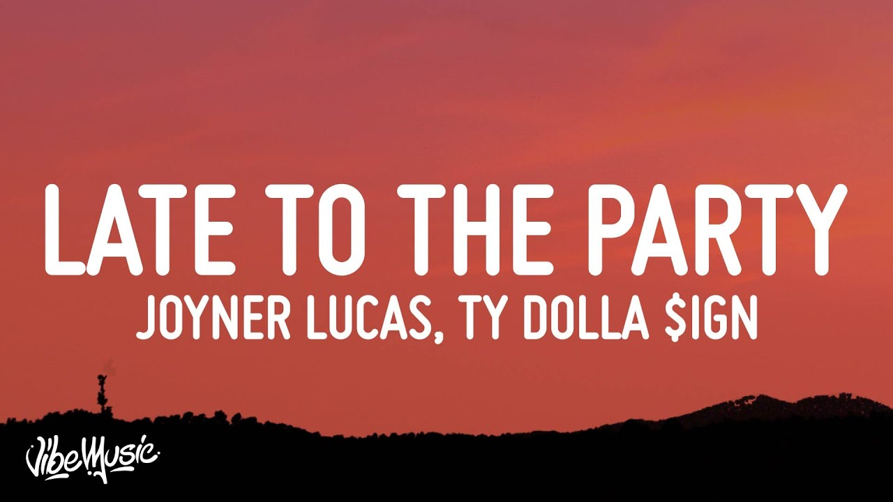 Joyner Lucas - Late To The Party (Lyrics) ft. Ty Dolla $ign