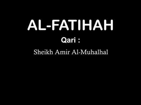 Al-fatihah Qari : Sheikh Amir Al-muhalhal