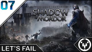 LET'S FAIL | Middle-Earth Shadow of Mordor | 07