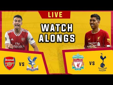 Arsenal Vs Crystal Palace & Liverpool Vs Tottenham - Live Football Watchalong (Stream)