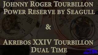 Johnny Roger Tourbillon  Power Reserve By Seagull   &   Akribos Xxiv Tourbillon  Dual Time
