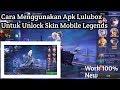 Cara Menggunakan Apk Lulubox Untuk Skin Mobile Legends