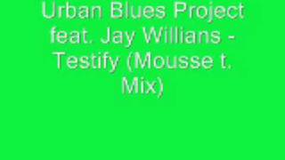 Urban Blues Project feat. Jay Willians - Testify (Mousse t. Mix)
