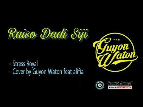 Raiso Dadi Siji Stress Royal Cover By Guyon Waton Feat Alifia