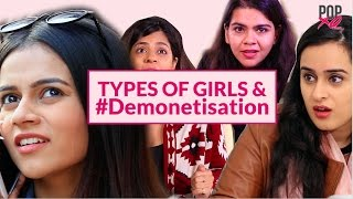 Types Of Reactions Every Girl Had About Demonetization - POPxo Comedy