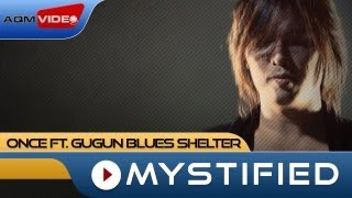 Once feat Gugun Blues Shelter Mystified Official Video