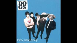 DOGS - Dirty Little Shop