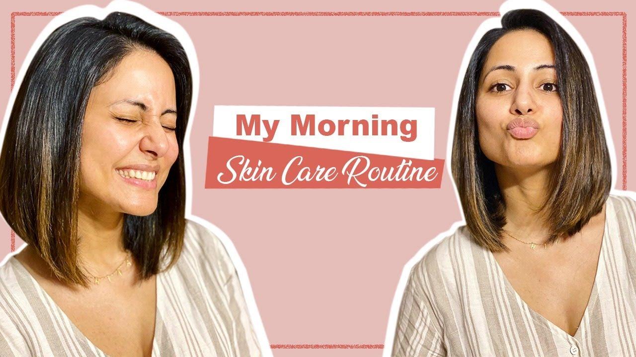 My Morning Skin Care Routine l Hina Khan l Skin & Beauty Secrets With Hina  Khan