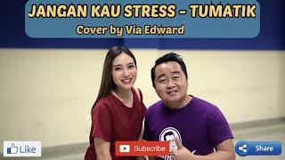 JANGAN KAU STRESS - TUMATIK ( cover by Via Edward )