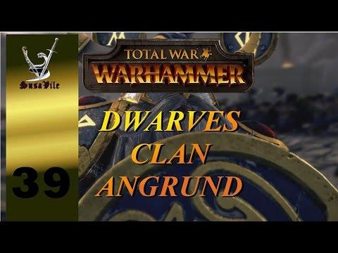 "Ep 39 - TW Warhammer Dwarves Clan Angrund ""Ungrim has Ironbreakers and organ guns"""