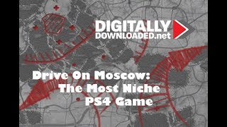 Drive on Moscow: The most niche of all PlayStation 4 games