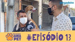TODO MUNDO AMA PET - EPISÓDIO 13
