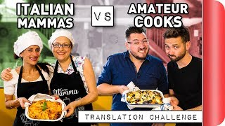 Italian Mammas Vs Amateur Cooks!! | Recipe Translation Challenge