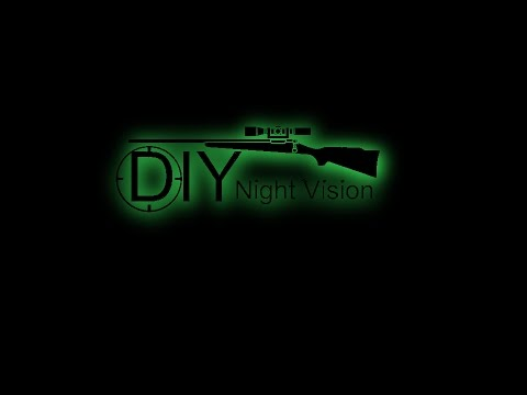 DIY Night Vision - How to build Night Vision Scope
