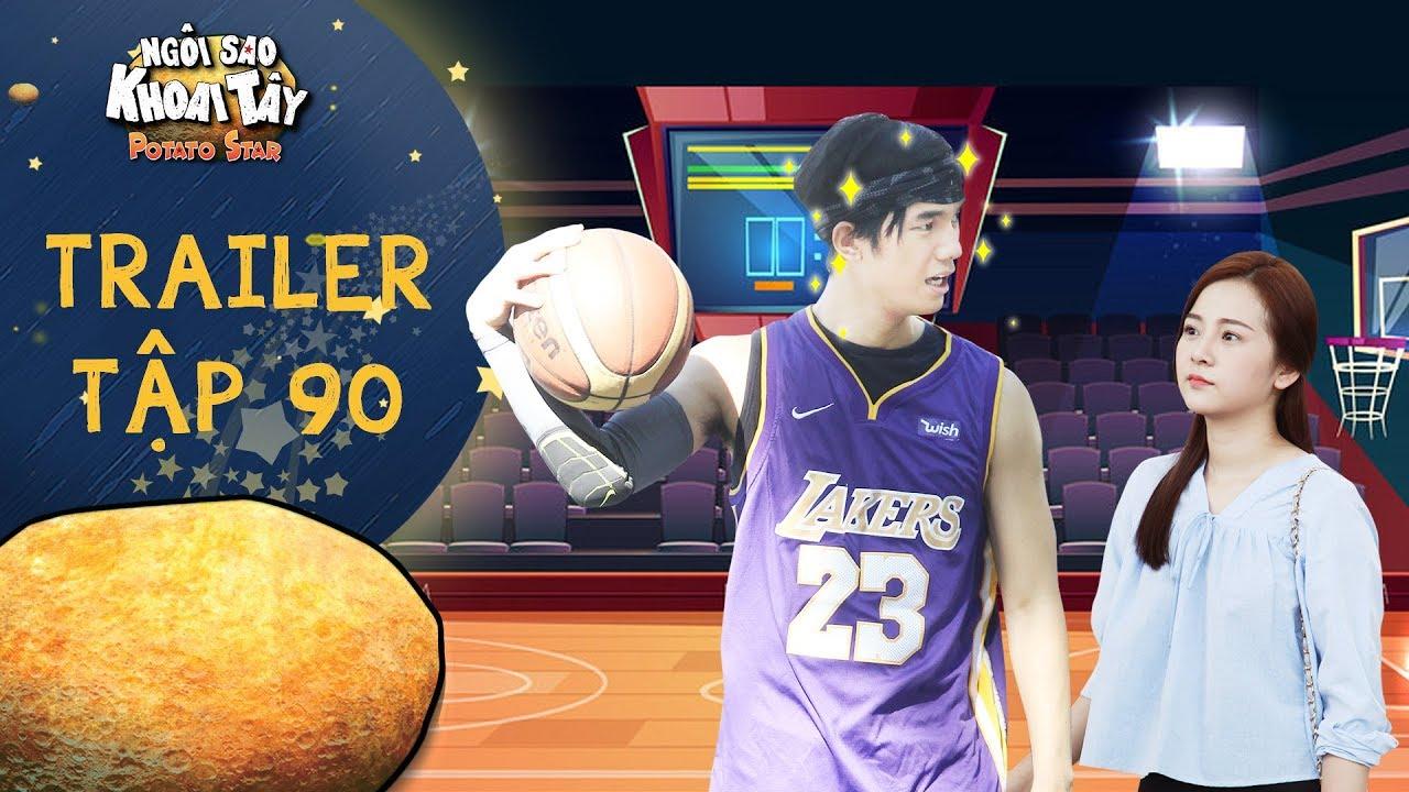Ngôi sao khoai tây|trailer tập 90:Khánh Toàn ghi điểm với Song Nghi vì khả năng chơi bóng rổ cực hay