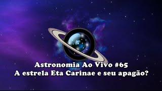 Astronomia Ao Vivo #65 - A estrela Eta Carinae e seu apagão?