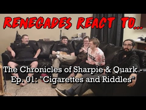 """Renegades React to... The Chronicles of Sharpie & Quark - Ep.01: """"Cigarettes and Riddles"""""""
