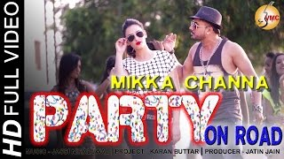 PARTY ON ROAD | MIKKA CHANNA | FULL SONG | OFFICIAL PUNJABI SONG 2015 | HD VIDEO SONG