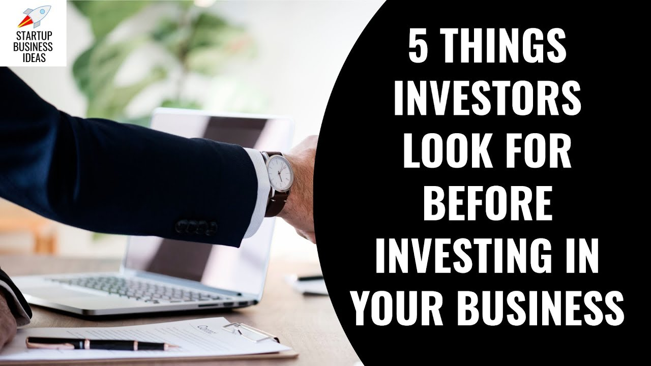 5 Things Investors Look For Before Investing In Your Business | Startup  Business Ideas