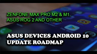 Official Android 10 Update Roadmap for Asus devices | Zenfone Max Pro M2, M1, ROG 2 and Other