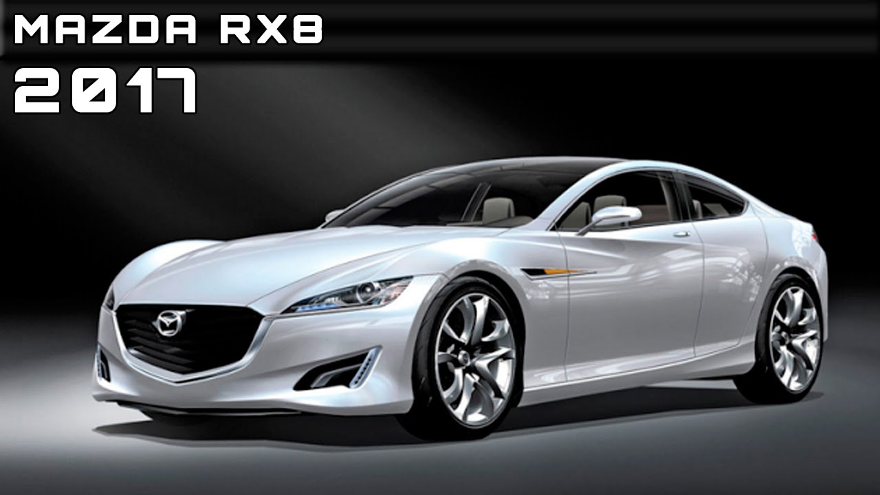 2017 Mazda Rx 8 Specs Price And Release Date >> 2017 Mazda Rx8 Review Rendered Price Specs Release Date Youtube