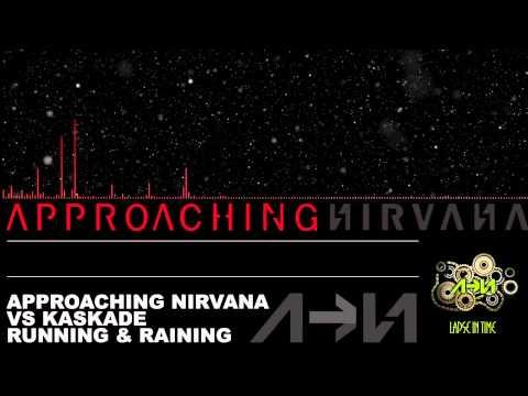 Approaching Nirvana vs Kaskade   Running & Raining