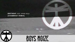 Boys Noize - Birthday feat. Spank Rock (Chambray Remix) (Official Audio)