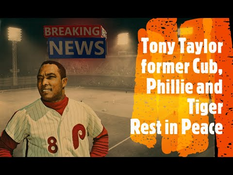 Tony Taylor who played  infield for the Cubs, the Phillies and the Tigers passed away  RIP