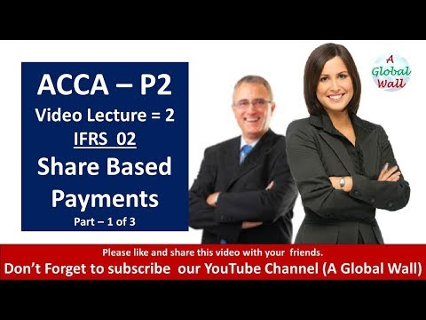 IFRS 2 Share Based Payments ACCA P2 Lecture 2 Part 1