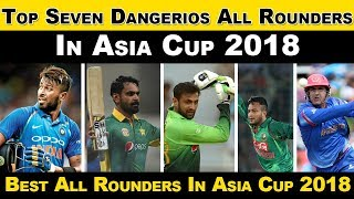 Asia cup 2018| Top 7 Dangerous All Rounders Who Can Score Most Run and Took Wickets In Asia Cup 2018