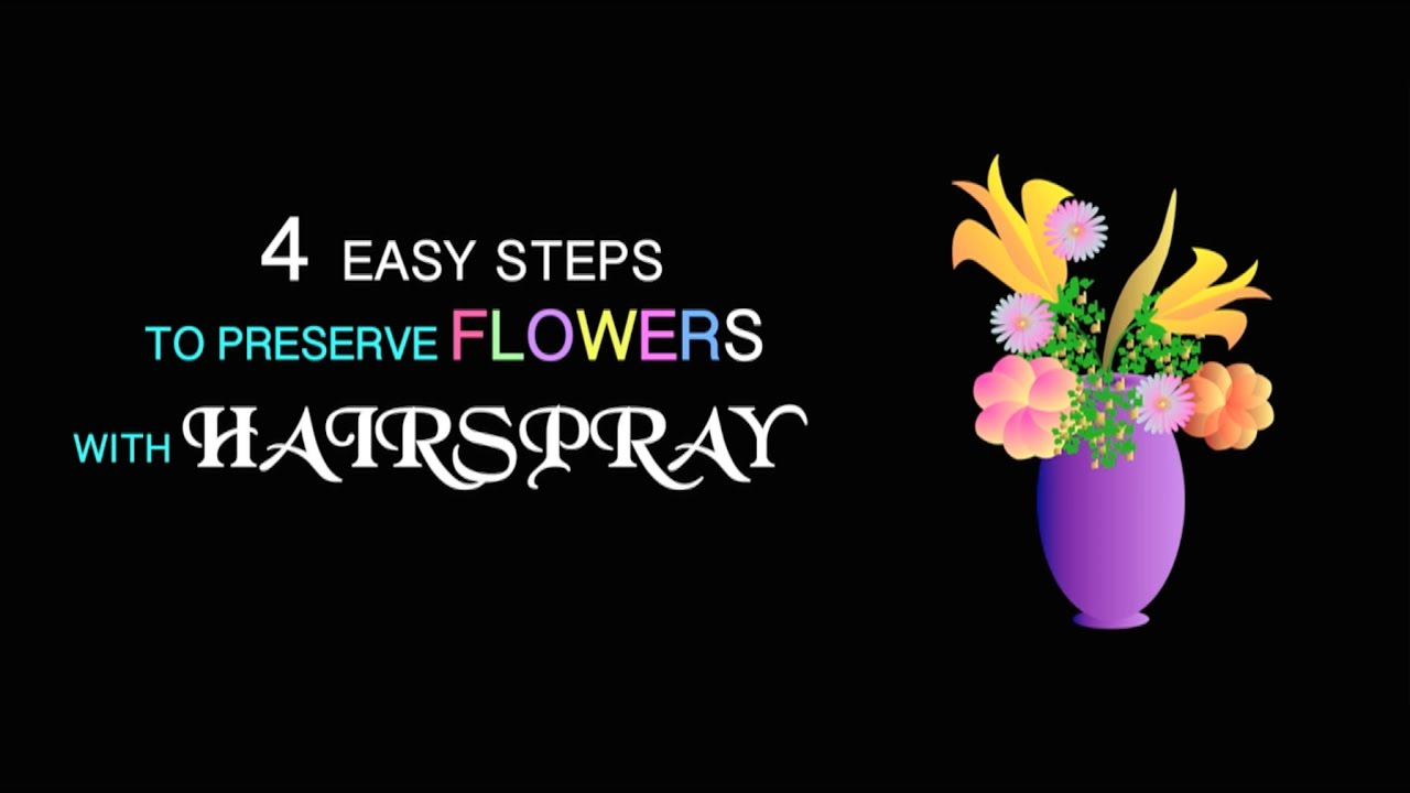 Top Easy Steps To Preserve Flowers With Hairspray Youtube
