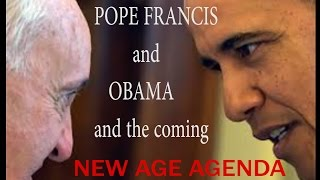 the end is happening now pope francis and obama new world agenda is coming