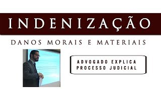 INDENIZAÇÃO X DANOS MORAIS - Advogado explica processo judicial
