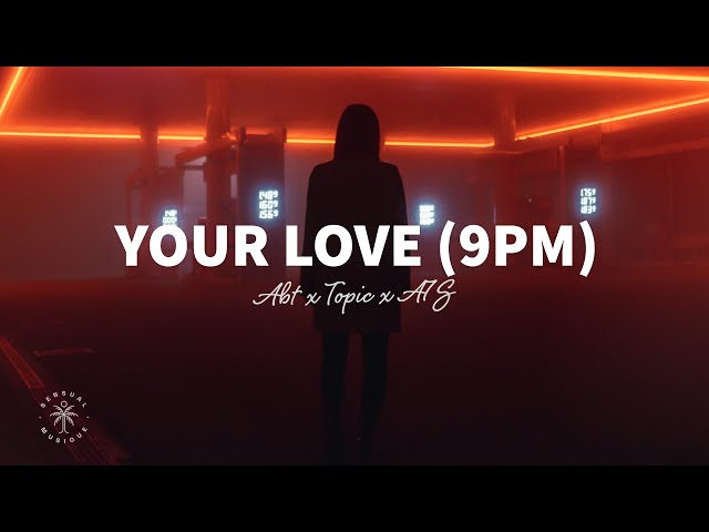 ATB x Topic x A7S - Your Love (9PM) [Lyrics]