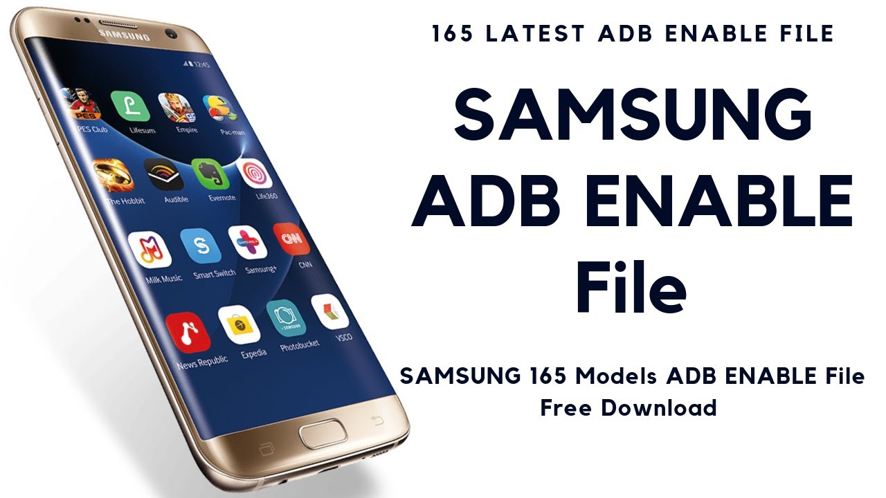 SAMSUNG ADB FILES LATEST UPDATED 2019 Samsung 165 Latest Model ADB Enable File Free Download