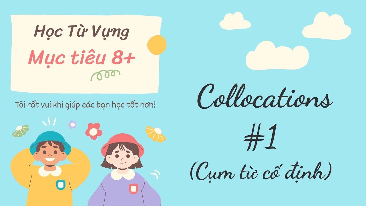 [Học Từ Vựng Mục tiêu 8+] - Collocations #1 (Cụm từ Cố định)
