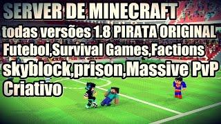 SERVER DE MINECRAFT 1.8/1.8.3 PIRATA ORIGINAL futebol,SG,Factions,skyblock,prison,PvP,Criativo