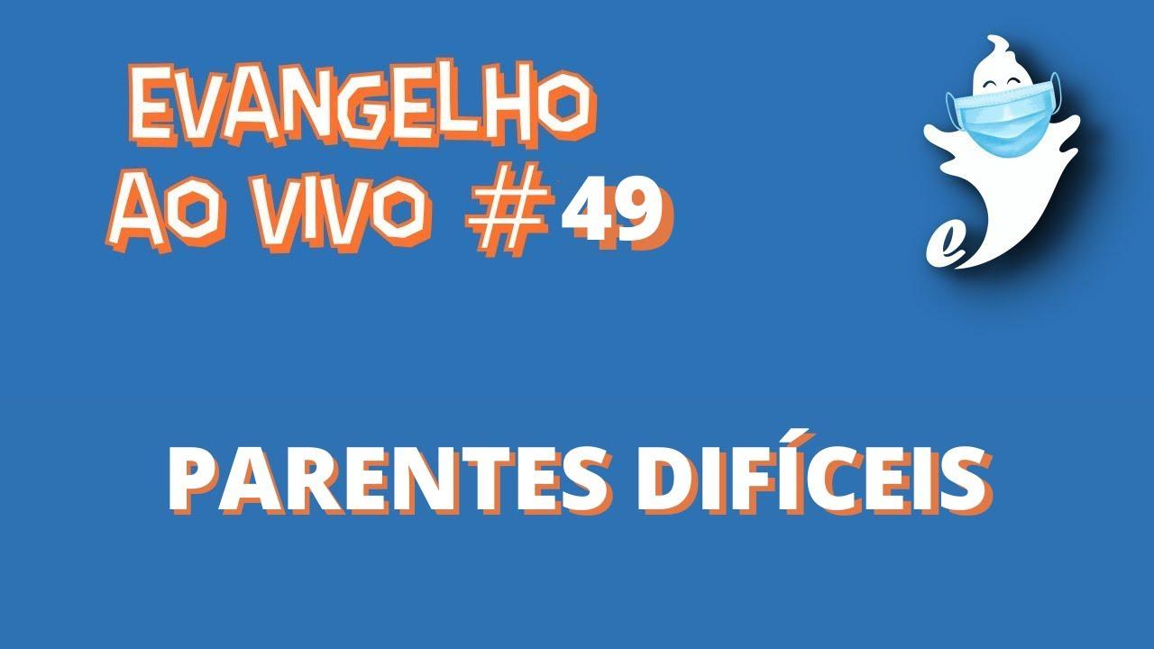 PARENTES DIFÍCEIS   EVANGELHO AO VIVO