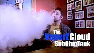 The Vaperz Cloud Sub Ohm Tank | 200+ Watts Easy!