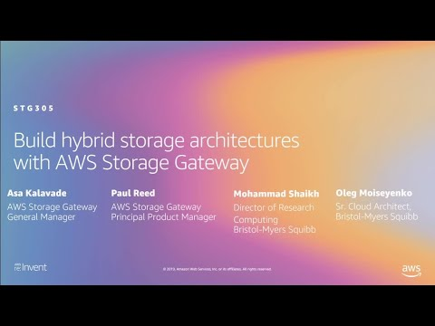 AWS re:Invent 2019: Build hybrid storage architectures with AWS Storage Gateway (STG305-R1)