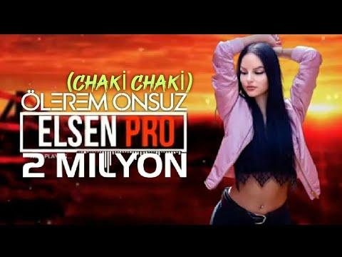 Chaki Chaki | Ölerem Onsuz - (Elsen Pro Remix)