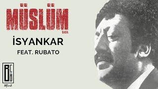 Müslüm Gürses - İsyankar feat. Rubato (\Müslüm Baba\ Orijinal Film Müzikleri - Babanın Sesinden)