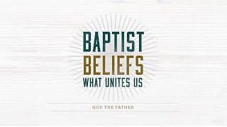 Baptist Beliefs: God tнe Father