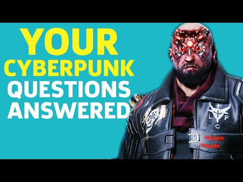 Your Cyberpunk 2077 Questions Answered