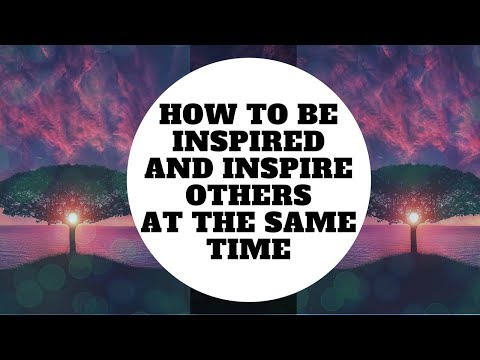 How To Be Inspired And Inspire Others At The Same Time