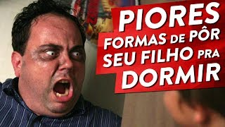 PIORES FORMAS DE PÔR SEU FILHO PRA DORMIR