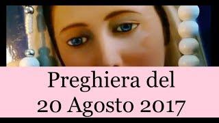 Preghiera del giorno 20 Agosto 2017   La luce di Maria Lodiamo il S...
